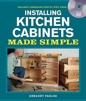 Installing Kitchen Cabinets Made Simple By Paolini, Gregory